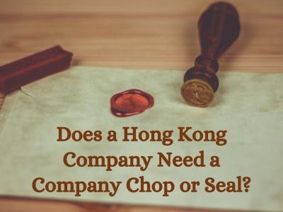 Does A Hong Kong Company Need a Company Chop or Seal?