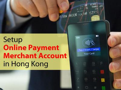 Setup Online Payment Merchant Account in Hong Kong