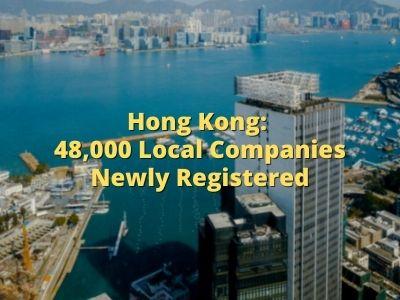Hong Kong: 48,000 Local Companies Newly Registered
