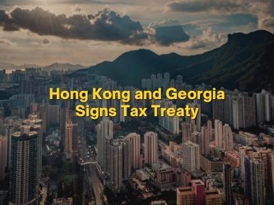 Hong Kong and Georgia Signs Tax Treaty