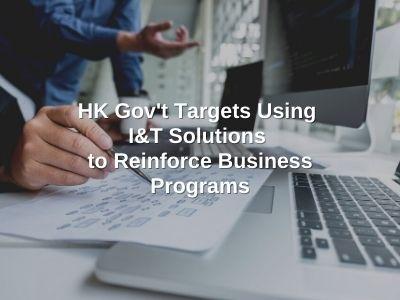 HK Gov't Targets Using I&T Solutions to Reinforce Business Programs
