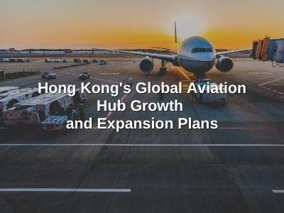 Hong Kong's Global Aviation Hub Growth and Expansion Plans