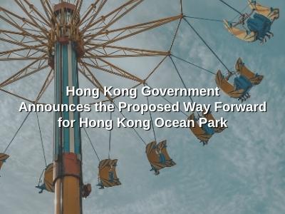 Hong Kong Government Announces the Proposed Way Forward for Hong Kong Ocean Park